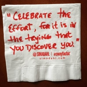 Celebrate the effort, for it is in the trying that you discover you. cocktail napkin quote