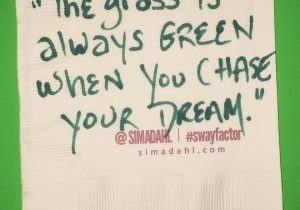 The grass is always green when you chase your dream. cocktail napkin quote