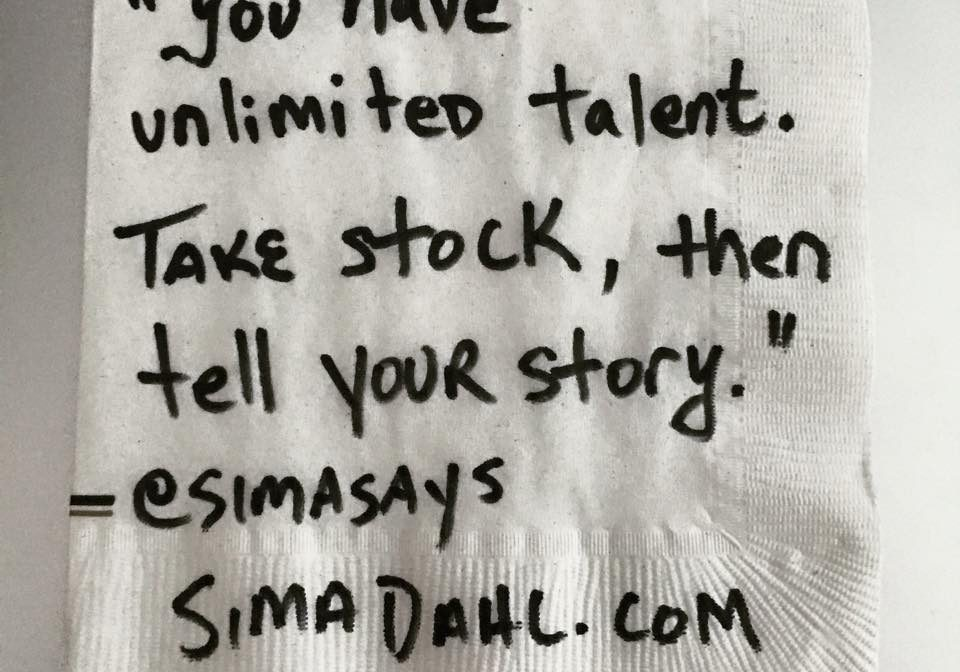 You have unlimited talent. Take stock, then tell your story. cocktail napkin quote